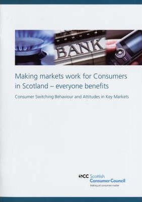 Making Markets Work for Consumers in Scotland - Everyone Benefits