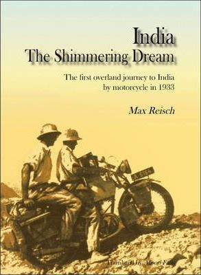 India The Shimmering Dream  The First Overland Journey to India by Motorcycle in 1933