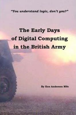 The Early Days of Digital Computing in the British Army