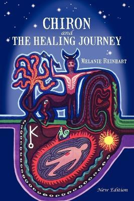 Chiron and the Healing Journey : An Astrological and Psychological Perspective