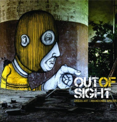 Out of Sight: Urban Art Abandoned Spaces