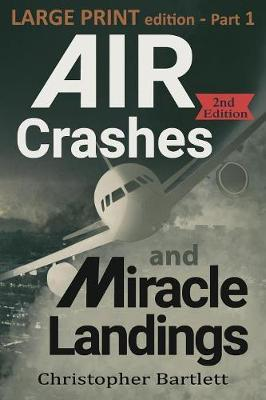 Air Crashes and Miracle Landings Part 1 : Large Print Edition