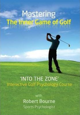 Mastering The Inner Game Of Golf Robert Bourne 9780956115980