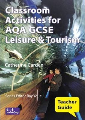 Classroom Activities for AQA GCSE Leisure and Tourism: Teacher Guide