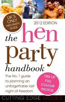 The Hen Party Handbook 2012  The No. 1 Guide to Planning an Unforgettable Last Night of Freedom