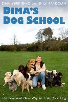 Dima's Dog School: The Foolproof New Way to Train Your Dog