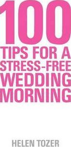 100 Tips for a Stress-free Wedding Morning