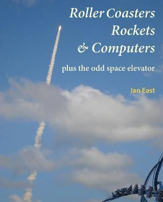 Roller Coasters, Rockets & Computers Plus the Odd Space Elevator