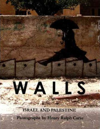 Walls: Photographs of Israel and Palestine