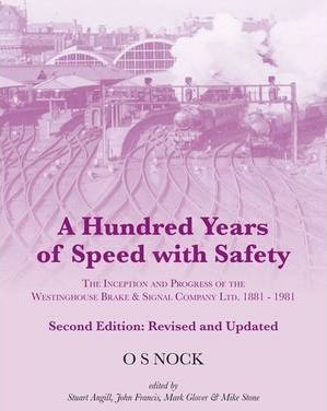A Hundred Years of Speed with Safety  The Inception and Progress of the Westinghouse Brake & Signal Co. Ltd., 1881-1981