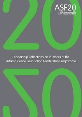 20 20 - Leadership Reflection on 20 Years of the Adam Science Foundation Leadership Programme