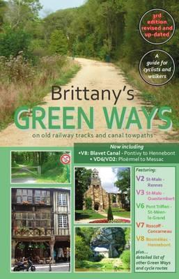 Brittany's Green Ways : On Old Railway Tracks and Canal Towpaths