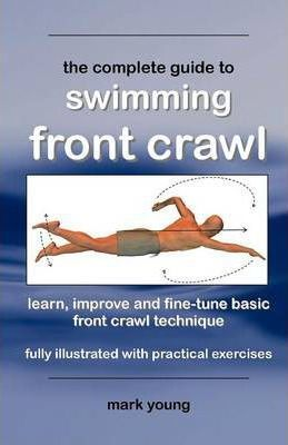 The Complete Guide to Swimming Front Crawl