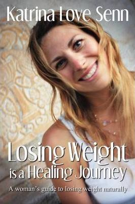 Losing Weight is a Healing Journey : A Woman's Guide to Losing Weight Naturally