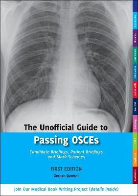The Unofficial Guide to Passing OSCEs : Candidate Briefings, Patient Briefings and Mark Schemes