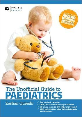 Unofficial Guide to Paediatrics: Core Paediatric Curriculum, OSCE, Clinical Examination and Practical Skills, 60+ Clinical Cases with 200+ MCQS to Test Yourself, 1000+ High Definition Colour Clinical Photographs and Illustrations: Unofficial Guide to Medicine Part 1 : Core Paediatric Curriculum Covered: 300 Multiple Choice Questions with Detailed Explanations and Key Subject Summaries