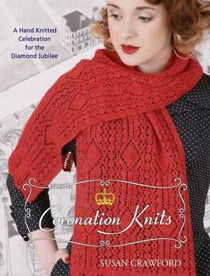 Coronation Knits : A Hand Knitted Celebration for the Diamond Jubilee