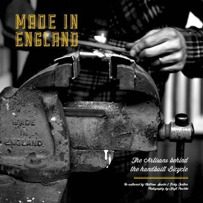 Made in England : The Artisans Behind the Handbuilt Bicycle