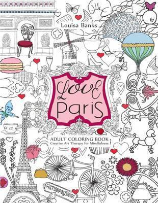 Love Paris Adult Coloring Book : Creative Art Therapy for Mindfulness
