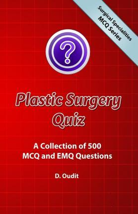 Plastic Surgery Quiz  A Collection of 500 McQ and Emq Questions