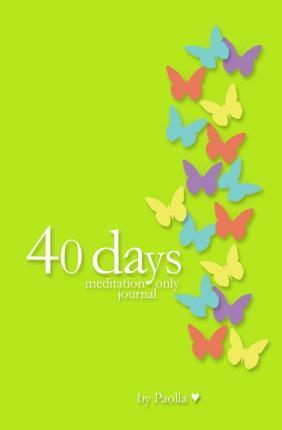 40 Days - Journal Only  A Medidation Journal