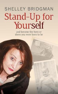 Stand-Up for Yourself: And Become the Hero or Shero You Were Born to be