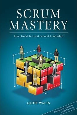 Scrum Mastery : From Good to Great Servant Leadership