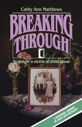 Breaking Through  No Longer a Victim of Child Abuse