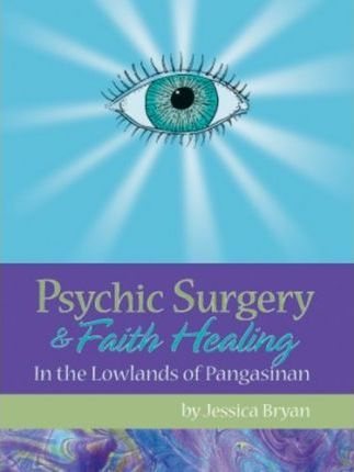 Psychic Surgery & Faith Healing  In the Lowlands of Pangasinan