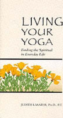 Living Your Yoga: Finding the Spiritual in Everyday Life