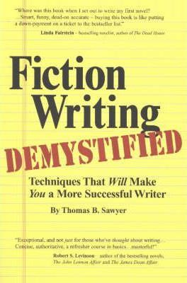 Fiction Writing Demystified: Techniques That Will Make You a More Successful Writer
