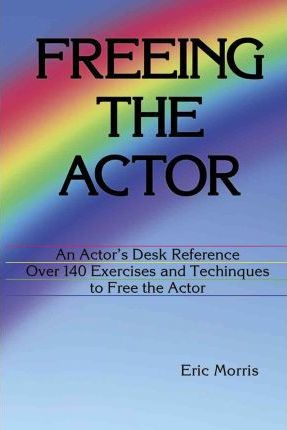 Freeing the Actor : An Actor's Desk Reference