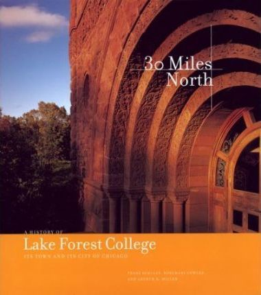 Thirty Miles North - A History of Lake Forest College, Its Town & Its City of Chicago