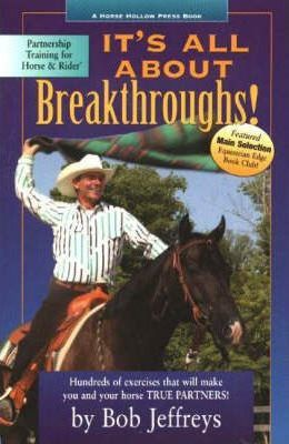 It's All About Breakthroughs! : Hundreds of Exercises that Will Make You and Your Horse True Partners!