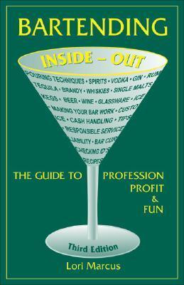Bartending Inside-Out : The Guide to Profession, Profit & Fun