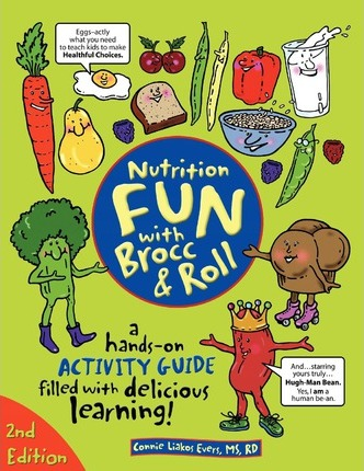 Nutrition Fun with Brocc & Roll, 2nd Edition : A Hands-On Activity Guide Filled with Delicious Learning!