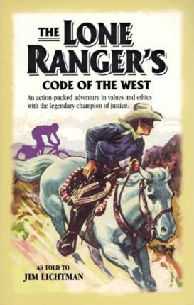 The Lone Ranger's Code of the West  An Action-Packed Adventure in Values and Ethics with the Legendary Champion of Justice