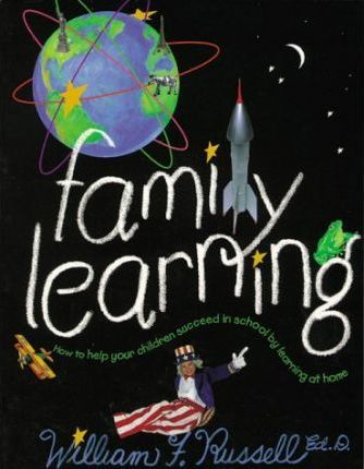 Family Learning: How to Help Your Children Succeed in School by Learning at Home