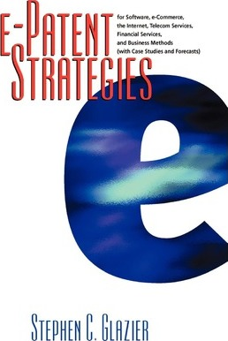 An E-Patent Strategies for Software, E-Commerce, the Internet, Telecom Services, Financial Services