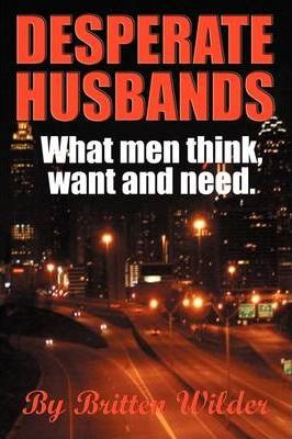 Desperate Husbands (What Men Think, Want and Need) Cover Image