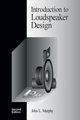 Introduction to Loudspeaker Design : Second Edition