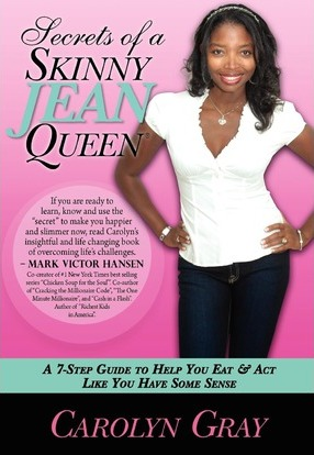 Secrets of a Skinny Jean Queen : A 7-Step Guide to Help You Eat & ACT Like You Have Some Sense – Carolyn Gray
