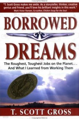 Borrowed Dreams  The Roughest, Toughest Jobs on the Planet...and What I've Learned from Working Them