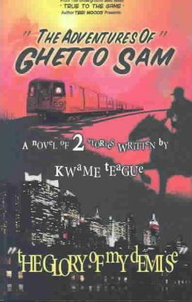 The Adventures of Ghetto Sam and the Glory of My Demise Cover Image