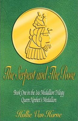 The Serpent and The Rose Book One in the Isis Medallion Trilogy Queen Nenhet's Medallion Cover Image