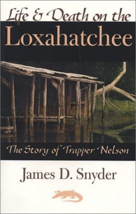 Life & Death on the Loxahatchee  The Story of Trapper Nelson