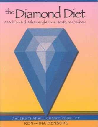 The Diamond Diet : A Multifaceted Path to Weight Loss, Health, and Wellness : 7 Weeks That Will Change Your Life