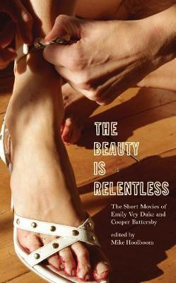 The Beauty Is Relentless  The Short Movies of Emily Vey Duke and Cooper Battersby