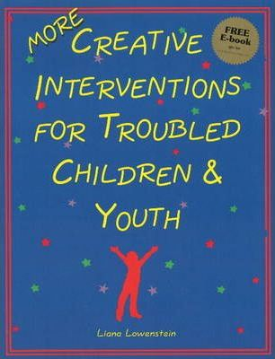 MORE Creative Interventions for Troubled Children and Youth - Liana Lowenstein