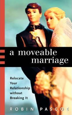 A Moveable Marriage : Relocate Your Relationship Without Breaking It